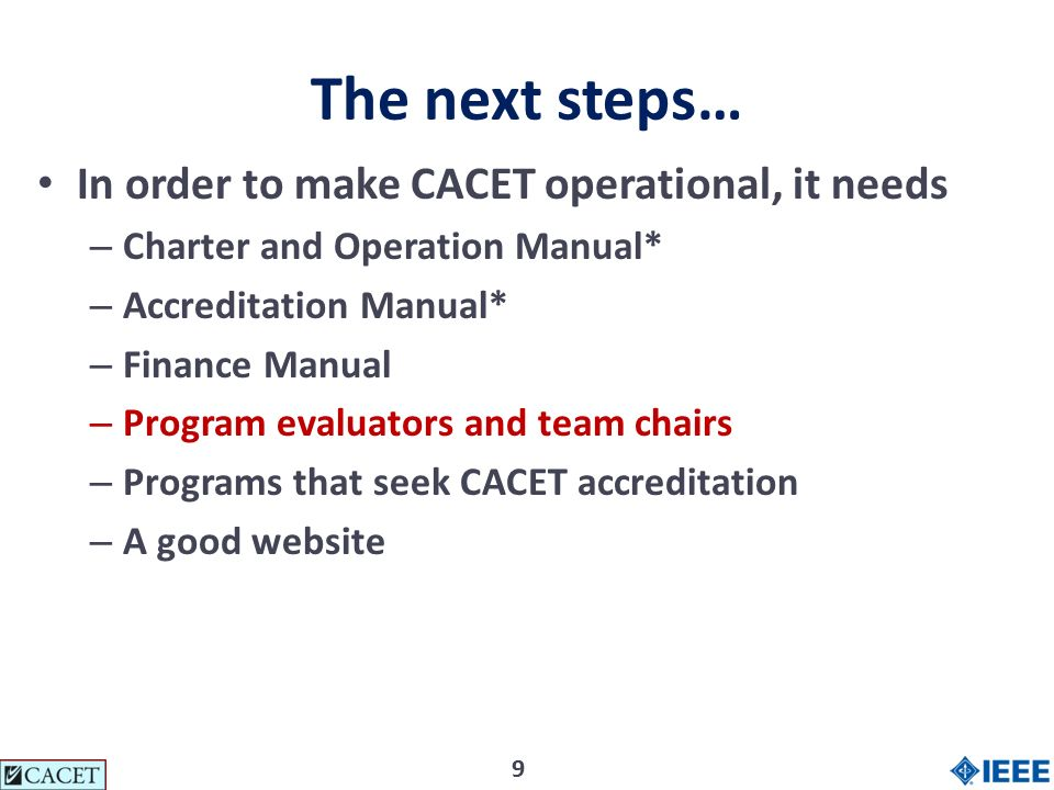 99 The next steps… In order to make CACET operational, it needs – Charter and Operation Manual* – Accreditation Manual* – Finance Manual – Program evaluators and team chairs – Programs that seek CACET accreditation – A good website