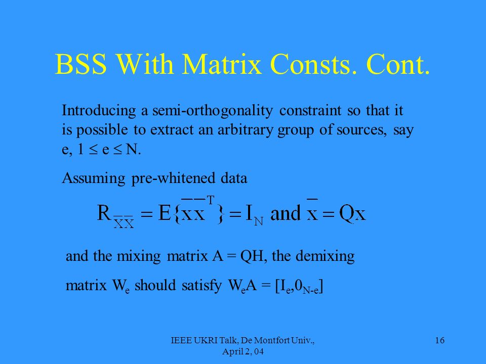 IEEE UKRI Talk, De Montfort Univ., April 2, 04 16 Introducing a semi-orthogonality constraint so that it is possible to extract an arbitrary group of
