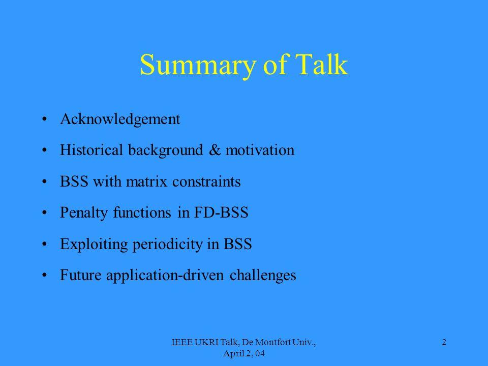 IEEE UKRI Talk, De Montfort Univ., April 2, 04 2 Summary of Talk Acknowledgement Historical background & motivation BSS with matrix constraints Penalt