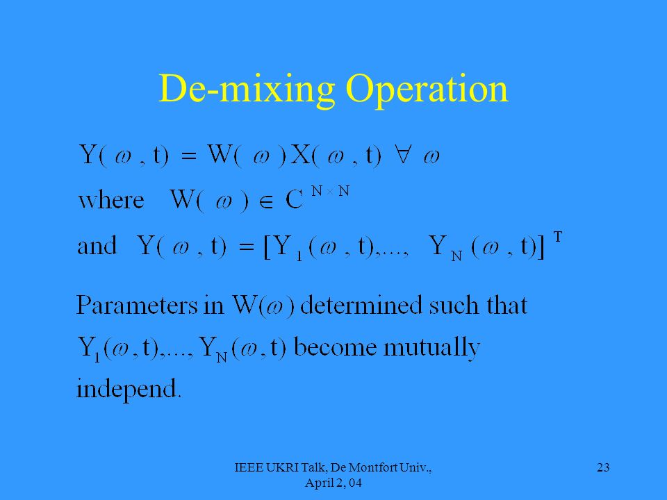IEEE UKRI Talk, De Montfort Univ., April 2, 04 23 De-mixing Operation