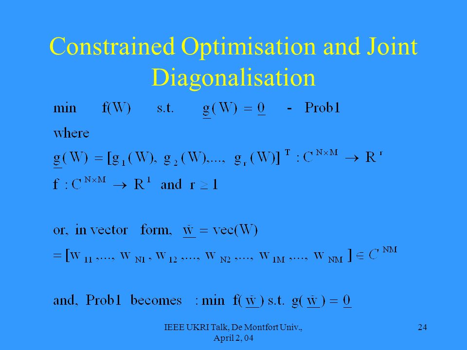 IEEE UKRI Talk, De Montfort Univ., April 2, 04 24 Constrained Optimisation and Joint Diagonalisation