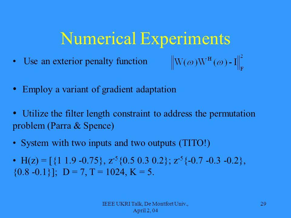 IEEE UKRI Talk, De Montfort Univ., April 2, 04 29 Numerical Experiments Use an exterior penalty function Employ a variant of gradient adaptation Utili
