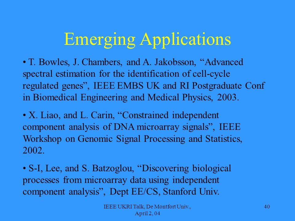 IEEE UKRI Talk, De Montfort Univ., April 2, 04 40 Emerging Applications T.