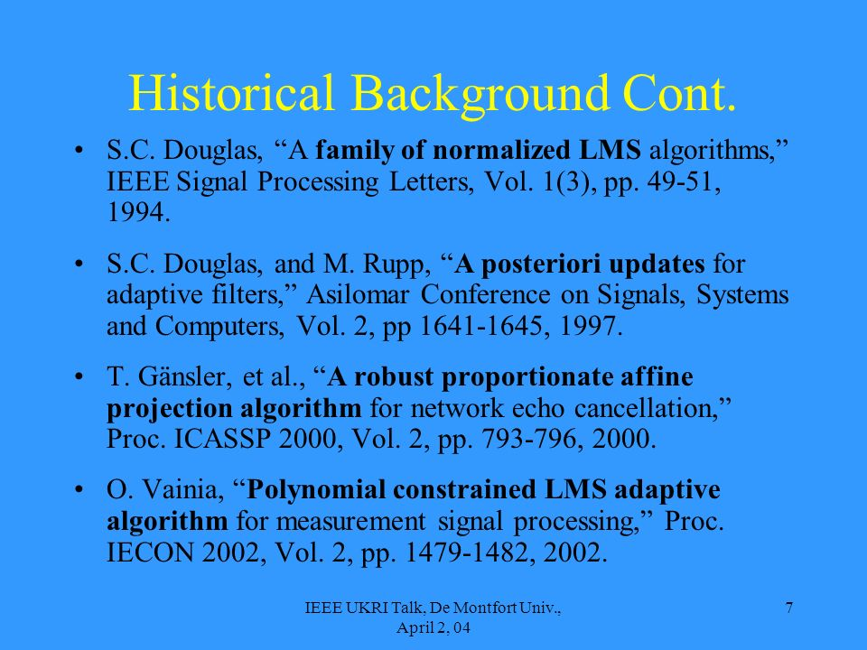 IEEE UKRI Talk, De Montfort Univ., April 2, 04 7 Historical Background Cont.