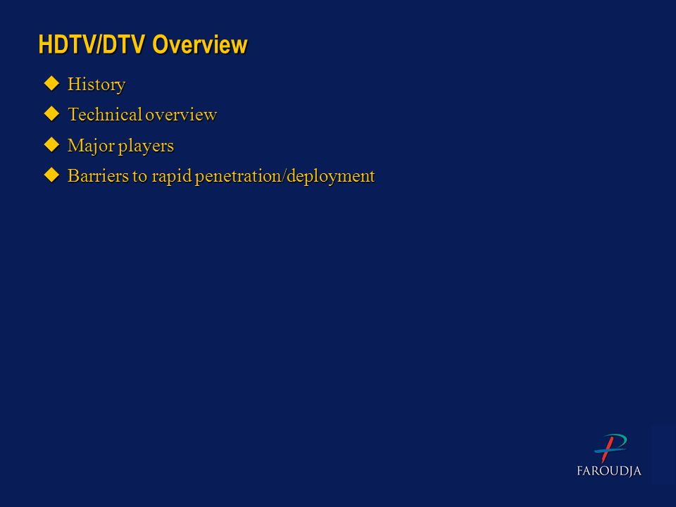 HDTV/DTV Overview uHistory uTechnical overview uMajor players uBarriers to rapid penetration/deployment