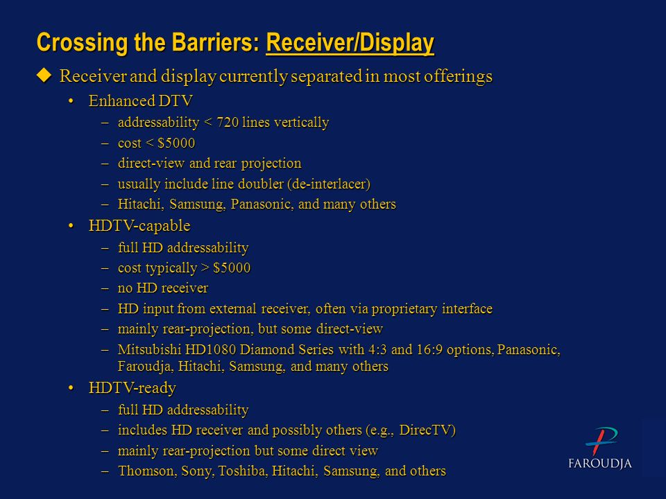 Crossing the Barriers: Receiver/Display uReceiver and display currently separated in most offerings Enhanced DTVEnhanced DTV –addressability < 720 lin
