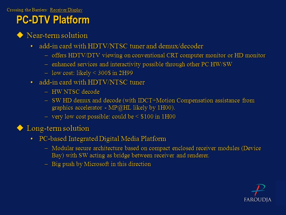 PC-DTV Platform Crossing the Barriers: Receiver/Display uNear-term solution add-in card with HDTV/NTSC tuner and demux/decoderadd-in card with HDTV/NT