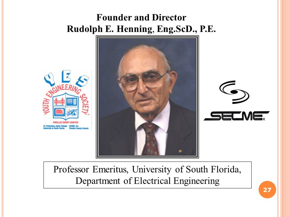27 Professor Emeritus, University of South Florida, Department of Electrical Engineering Founder and Director Rudolph E.