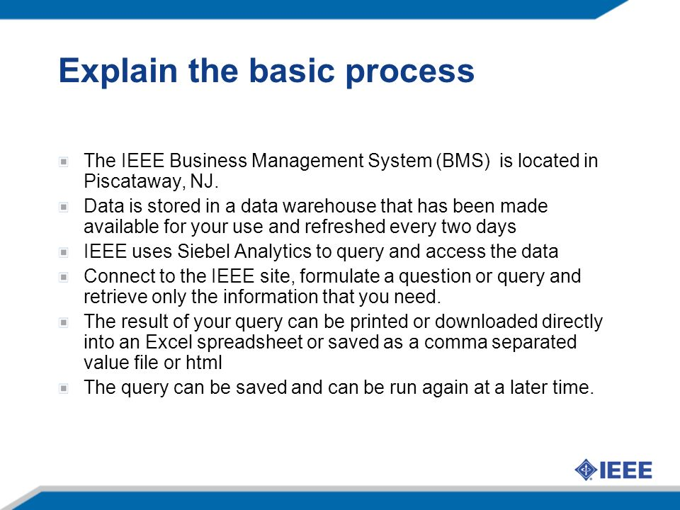 Explain the basic process The IEEE Business Management System (BMS) is located in Piscataway, NJ.