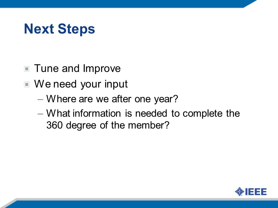 Next Steps Tune and Improve We need your input –Where are we after one year.
