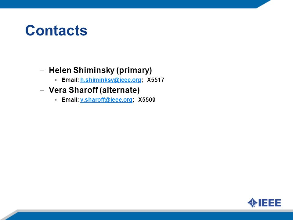 Contacts –Helen Shiminsky (primary)    –Vera Sharoff (alternate)