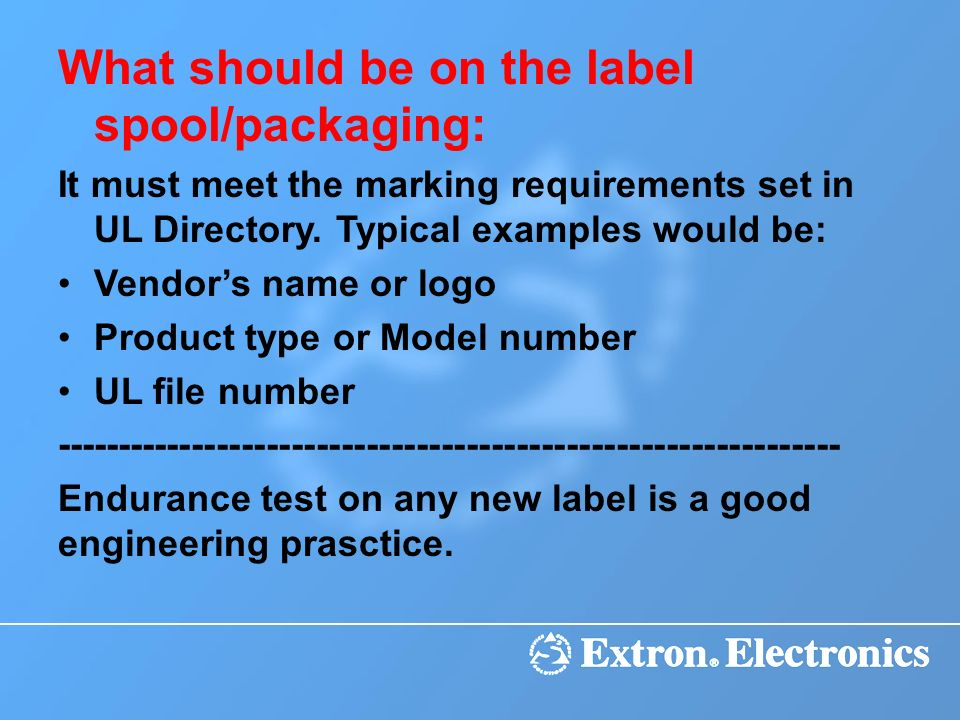 What should be on the label spool/packaging: It must meet the marking requirements set in UL Directory. Typical examples would be: Vendors name or log
