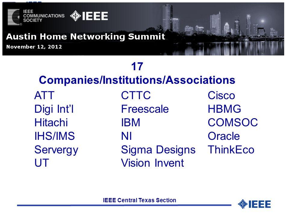IEEE Central Texas Section 17 Companies/Institutions/Associations ATTCTTCCisco Digi IntlFreescaleHBMG HitachiIBMCOMSOC IHS/IMSNIOracle ServergySigma DesignsThinkEco UTVision Invent