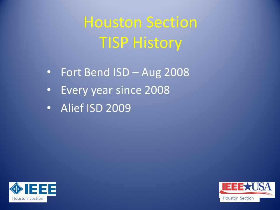 Houston Section TISP History Fort Bend ISD – Aug 2008 Every year since 2008 Alief ISD 2009 Houston Section