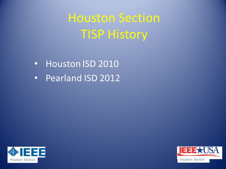 Houston Section TISP History Total sessions held 20 Total teachers served 390+ Average students affected every year 80 Estimated students served yearly 300,000+ Houston Section