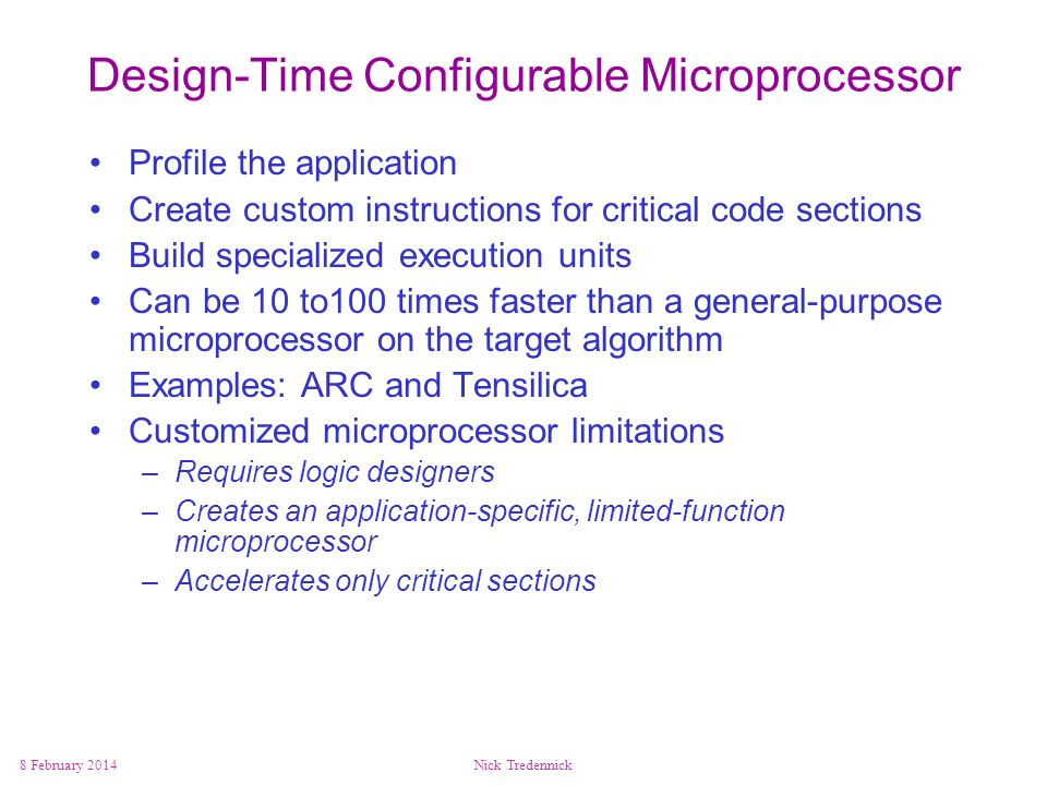 8 February 2014Nick Tredennick Design-Time Configurable Microprocessor Profile the application Create custom instructions for critical code sections B