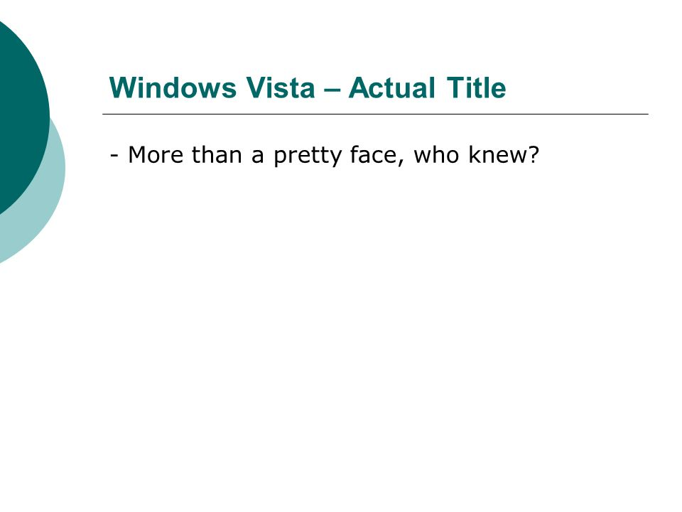 - More than a pretty face, who knew? Windows Vista – Actual Title