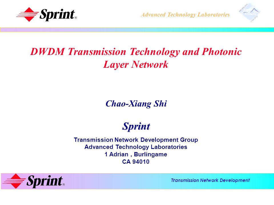 T r ansmission Network Development Advanced Technology Laboratories DWDM Transmission Technology and Photonic Layer Network Chao-Xiang ShiSprint Trans