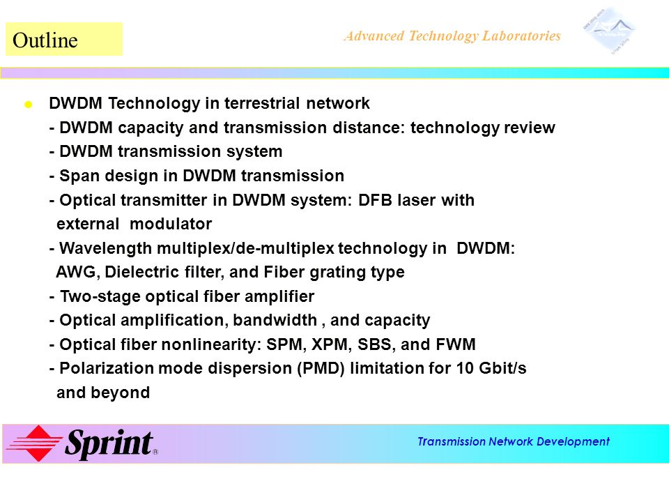 T r ansmission Network Development Advanced Technology Laboratories Polarization mode dispersion limitation for beyond 10 Gbit/s Y X X-polarization Y-polarization X-polarization c, ( n x - n y ) and L PMD is caused by differential group delay (DGD) between two - polarization modes PMD is a statistic process satisfying Maxwellian distribution PMD becomes serious issue for 10 Gbit/s and beyond PMD design - Instantaneous PMD should be smaller than 25% pulse width - Assuming fiber PMD is 0.3 ps/km^1/2, 400 km fiber gives mean PMD 6 ps.