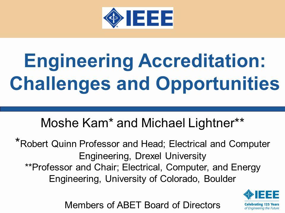 Moshe Kam* and Michael Lightner** * Robert Quinn Professor and Head; Electrical and Computer Engineering, Drexel University **Professor and Chair; Ele