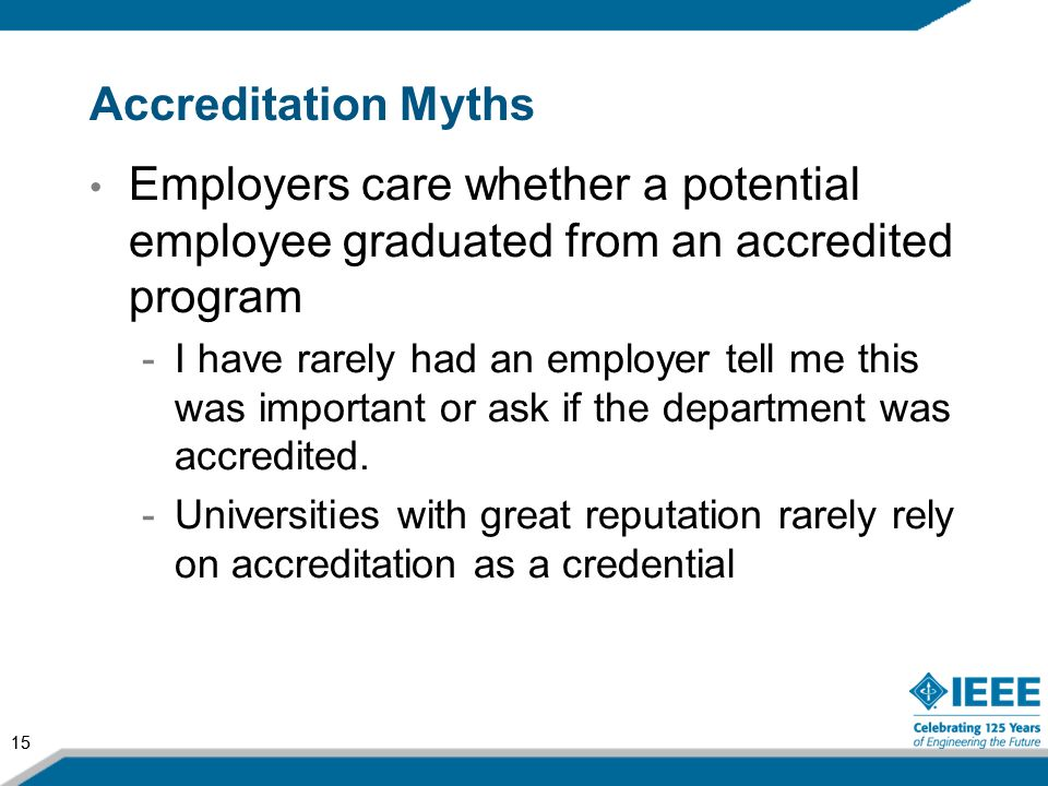 15 Accreditation Myths Employers care whether a potential employee graduated from an accredited program -I have rarely had an employer tell me this wa