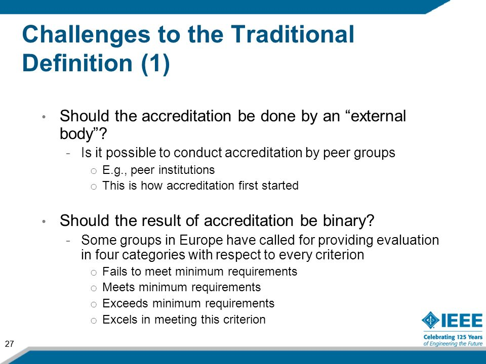 27 Challenges to the Traditional Definition (1) Should the accreditation be done by an external body? -Is it possible to conduct accreditation by peer