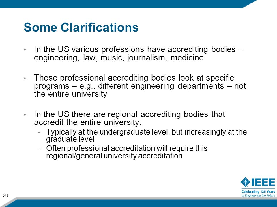 29 Some Clarifications In the US various professions have accrediting bodies – engineering, law, music, journalism, medicine These professional accred