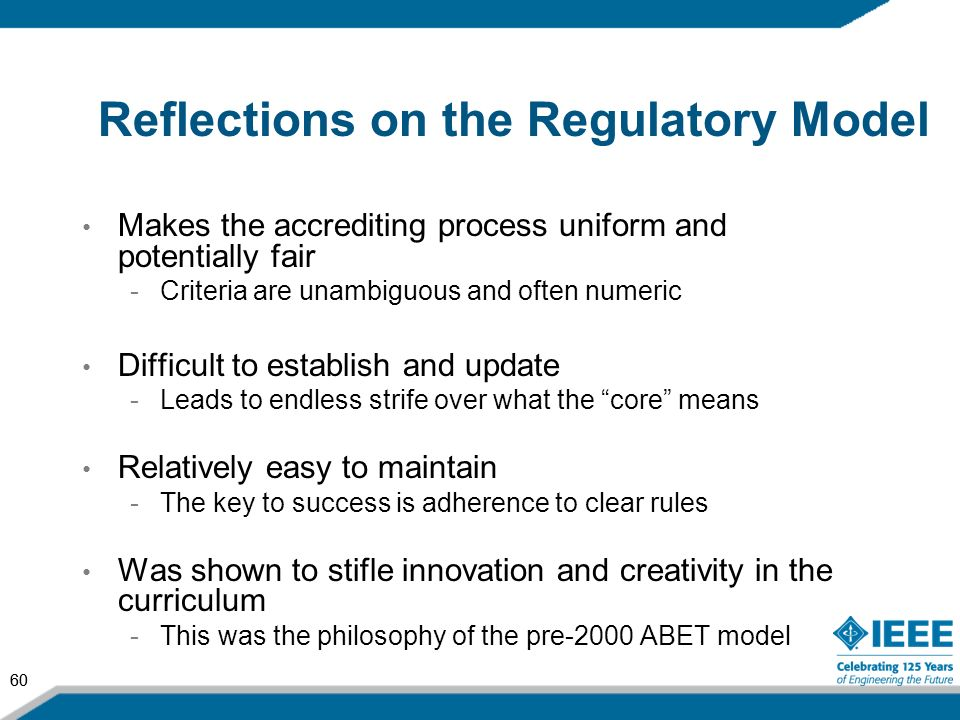 60 Reflections on the Regulatory Model Makes the accrediting process uniform and potentially fair -Criteria are unambiguous and often numeric Difficul