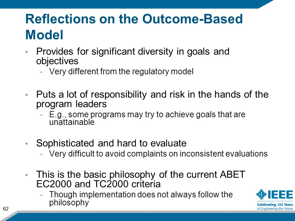 62 Reflections on the Outcome-Based Model Provides for significant diversity in goals and objectives -Very different from the regulatory model Puts a
