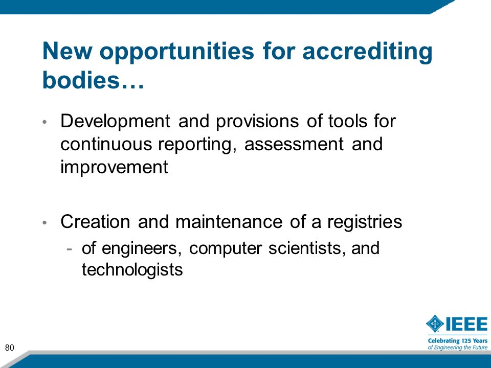 80 New opportunities for accrediting bodies… Development and provisions of tools for continuous reporting, assessment and improvement Creation and mai
