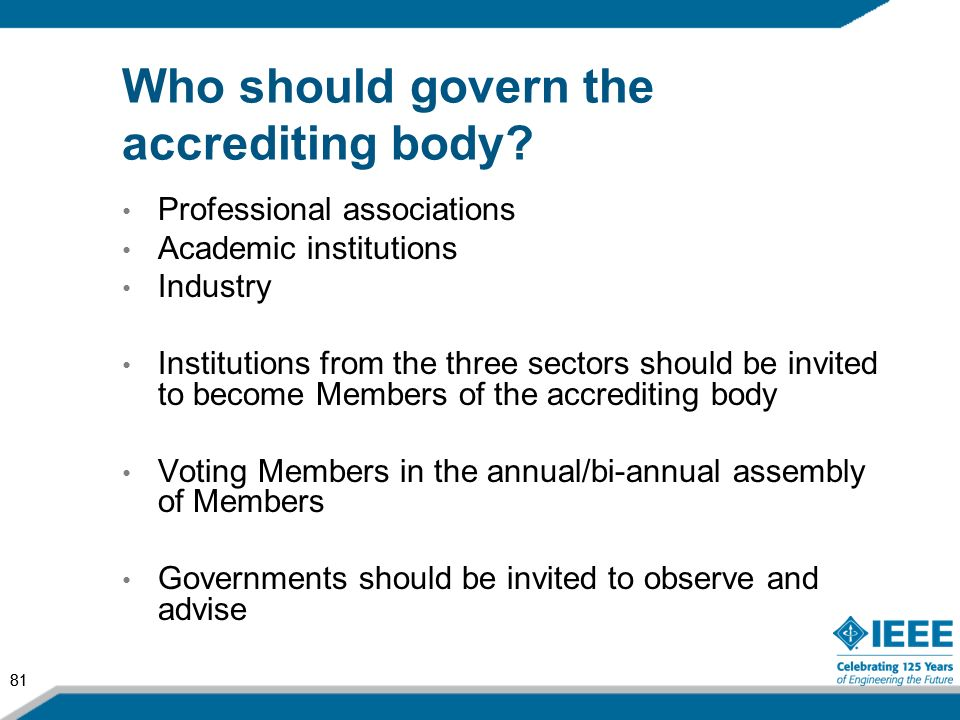 81 Who should govern the accrediting body? Professional associations Academic institutions Industry Institutions from the three sectors should be invi