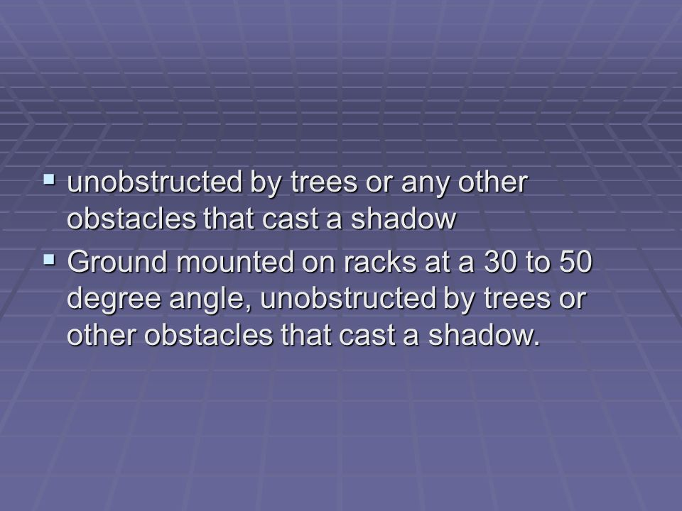 unobstructed by trees or any other obstacles that cast a shadow unobstructed by trees or any other obstacles that cast a shadow Ground mounted on rack