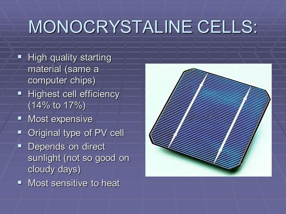 MONOCRYSTALINE CELLS: High quality starting material (same a computer chips) High quality starting material (same a computer chips) Highest cell effic