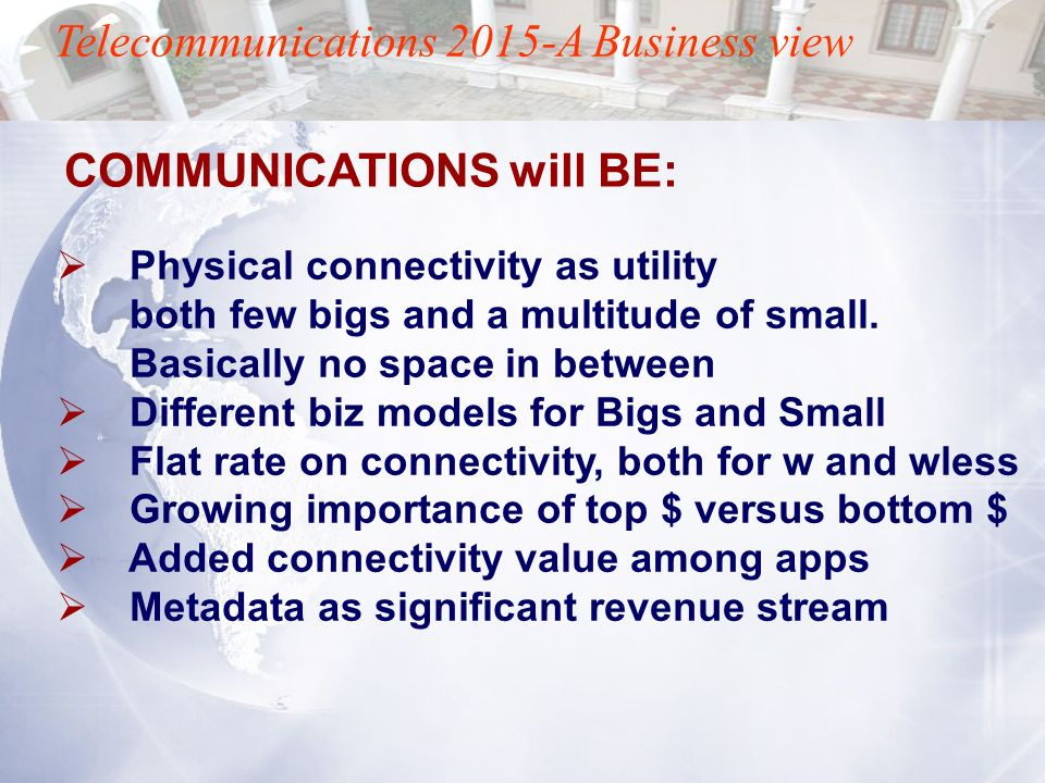 Telecommunications 2015-A Business view Physical connectivity as utility both few bigs and a multitude of small. Basically no space in between Differe