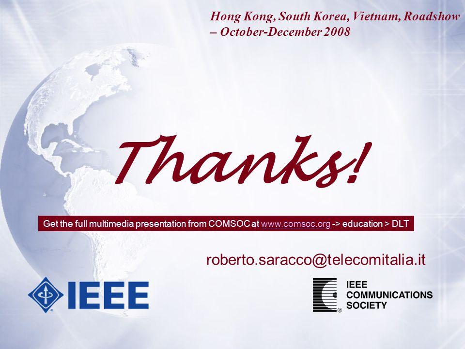 Thanks! roberto.saracco@telecomitalia.it Hong Kong, South Korea, Vietnam, Roadshow – October-December 2008 Get the full multimedia presentation from C