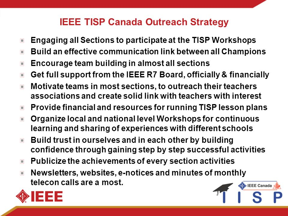 IEEE TISP Canada Outreach Strategy Engaging all Sections to participate at the TISP Workshops Build an effective communication link between all Champi