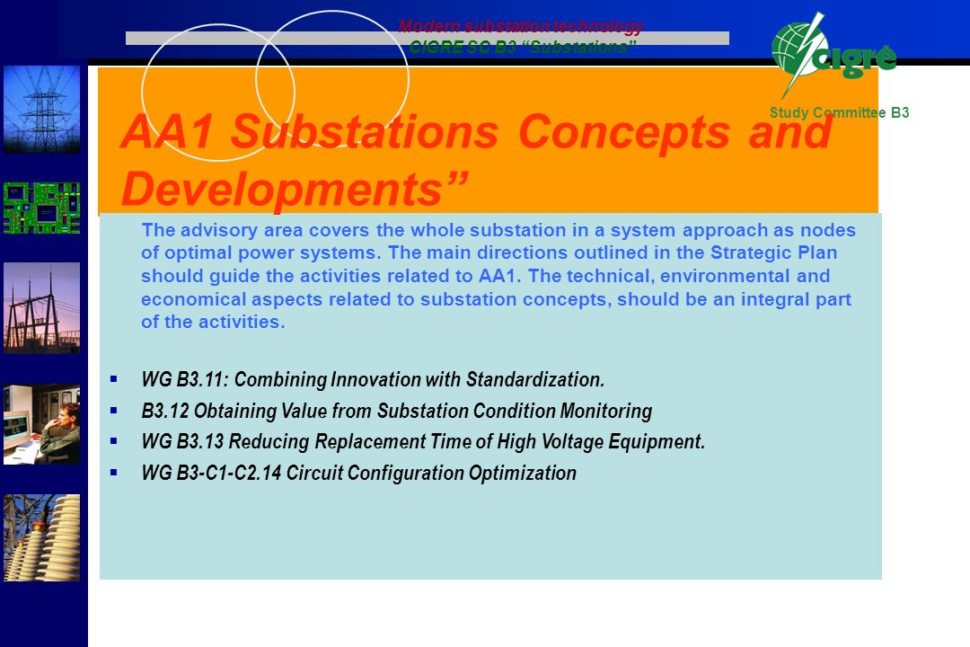 Study Committee B3 The advisory area covers the whole substation in a system approach as nodes of optimal power systems. The main directions outlined