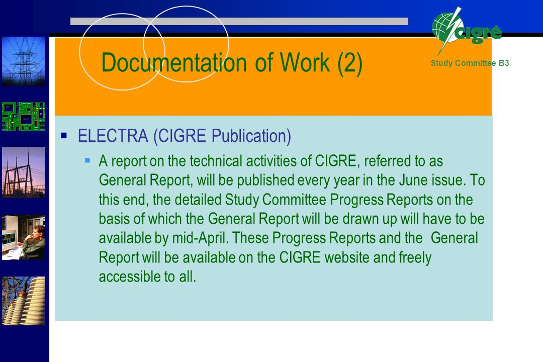 Study Committee B3 Documentation of Work (2) ELECTRA (CIGRE Publication) A report on the technical activities of CIGRE, referred to as General Report,