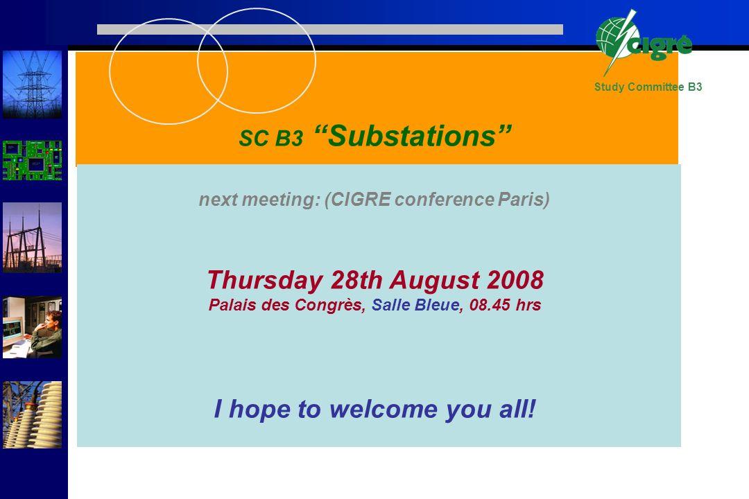 Study Committee B3 SC B3 Substations next meeting: (CIGRE conference Paris) Thursday 28th August 2008 Palais des Congrès, Salle Bleue, 08.45 hrs I hop