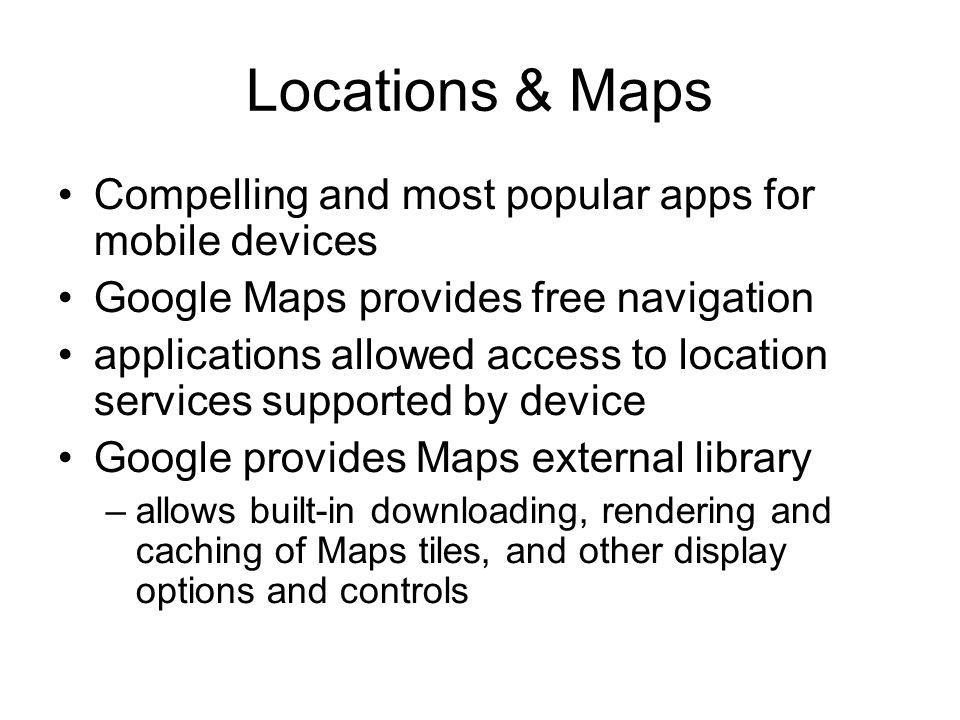 Locations & Maps Compelling and most popular apps for mobile devices Google Maps provides free navigation applications allowed access to location serv