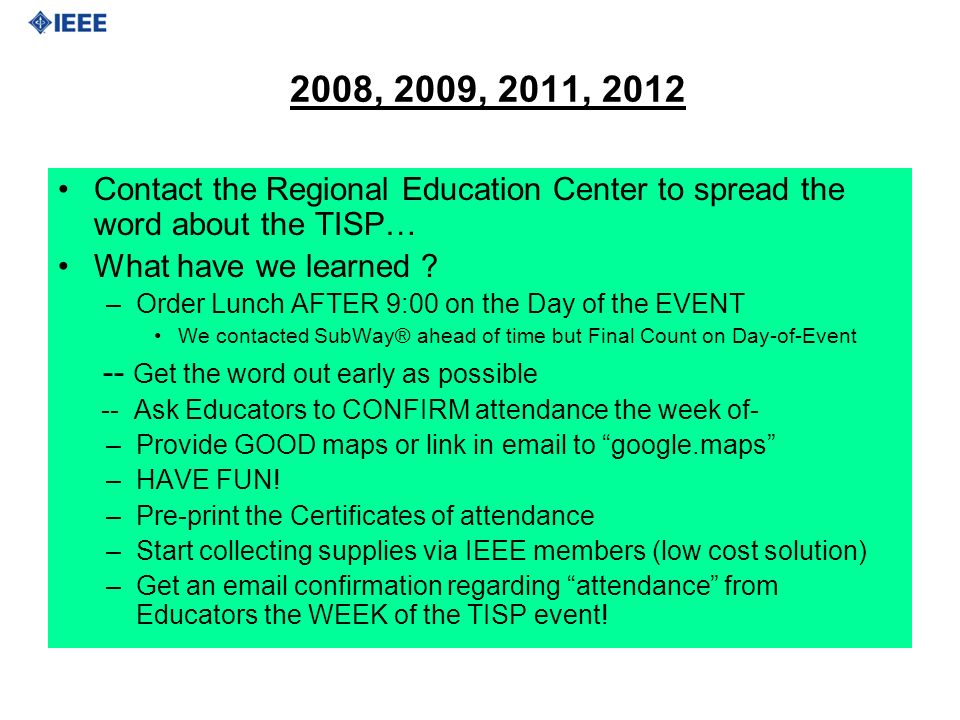 2008, 2009, 2011, 2012 Contact the Regional Education Center to spread the word about the TISP… What have we learned ? –Order Lunch AFTER 9:00 on the