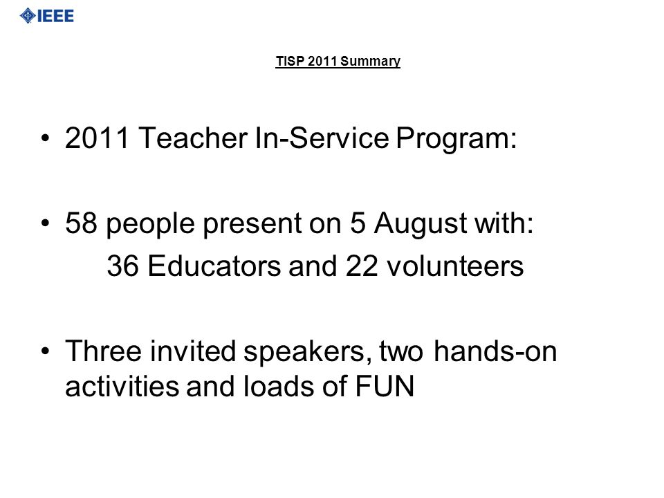 TISP 2011 Summary 2011 Teacher In-Service Program: 58 people present on 5 August with: 36 Educators and 22 volunteers Three invited speakers, two hands-on activities and loads of FUN
