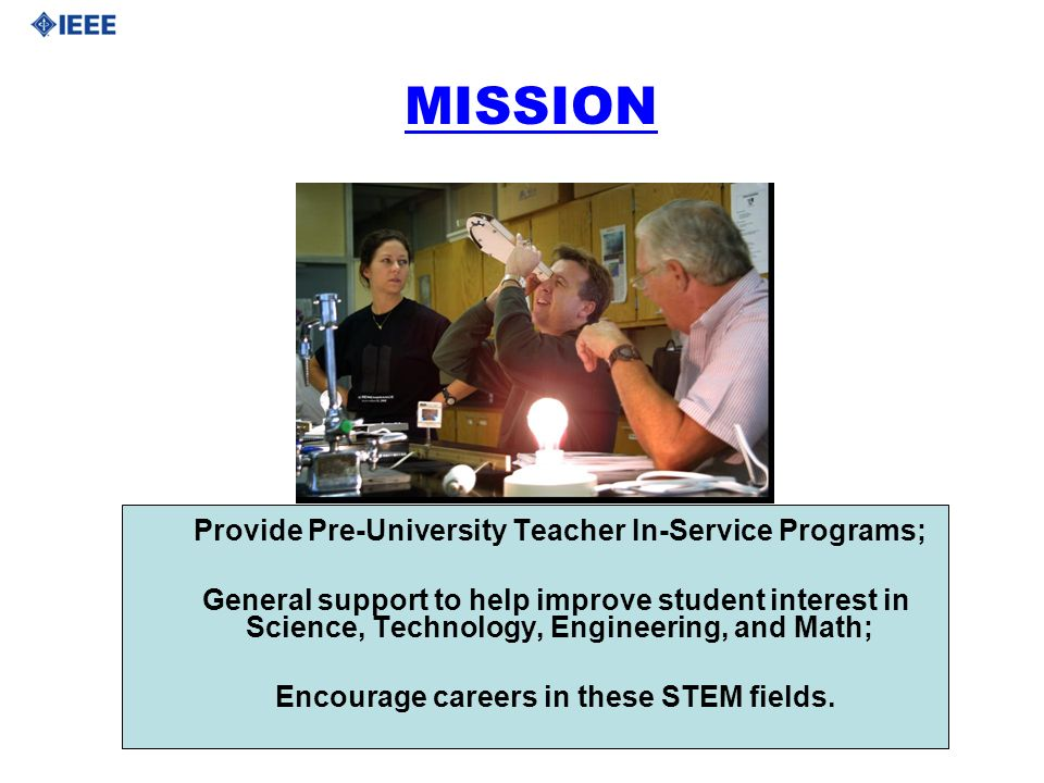 Provide Pre-University Teacher In-Service Programs; General support to help improve student interest in Science, Technology, Engineering, and Math; En