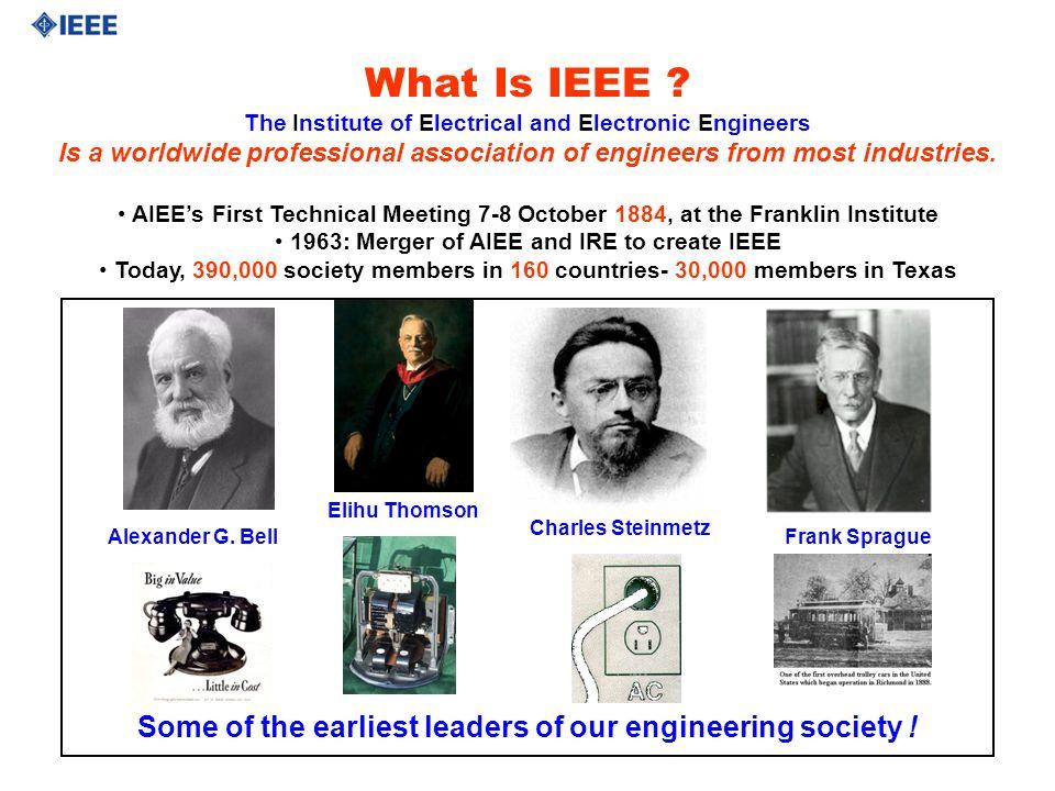 Alexander G. Bell Elihu Thomson Charles Steinmetz Frank Sprague What Is IEEE .