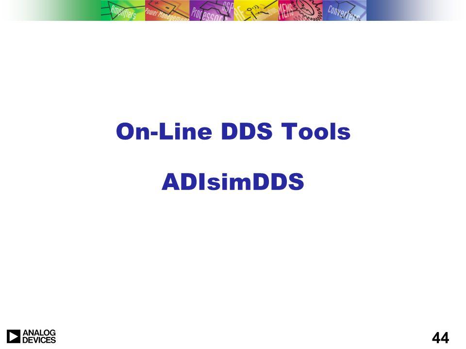 43 RF Upconversion Using Dual DDS for LO DSP CHANNEL FILTER TxDAC BPF PA RF I Q I Q 0° 90° TxDAC BPF AD977x ADL5385 50MHz - 2.2GHz DUAL DDS