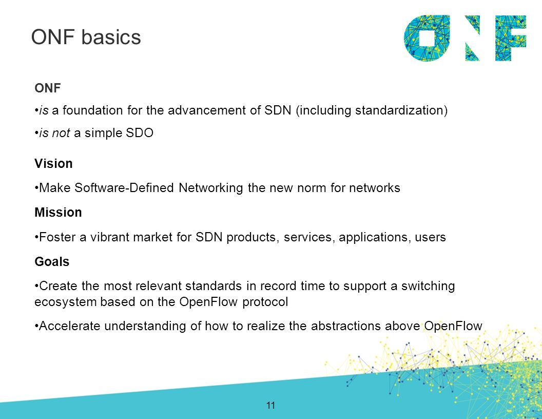 Vision Make Software-Defined Networking the new norm for networks Mission Foster a vibrant market for SDN products, services, applications, users Goal