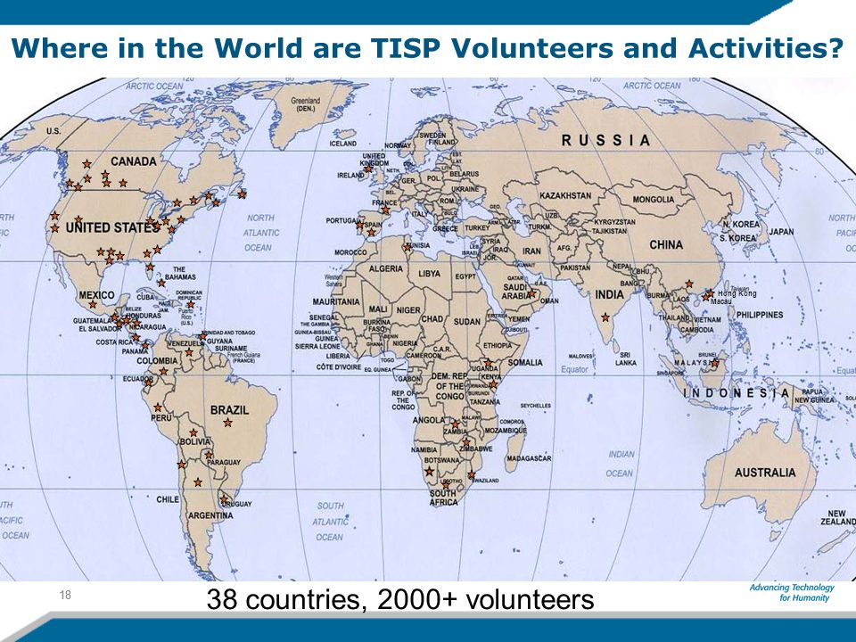 Where in the World are TISP Volunteers and Activities? 18 Hong Kong Macau 38 countries, 2000+ volunteers