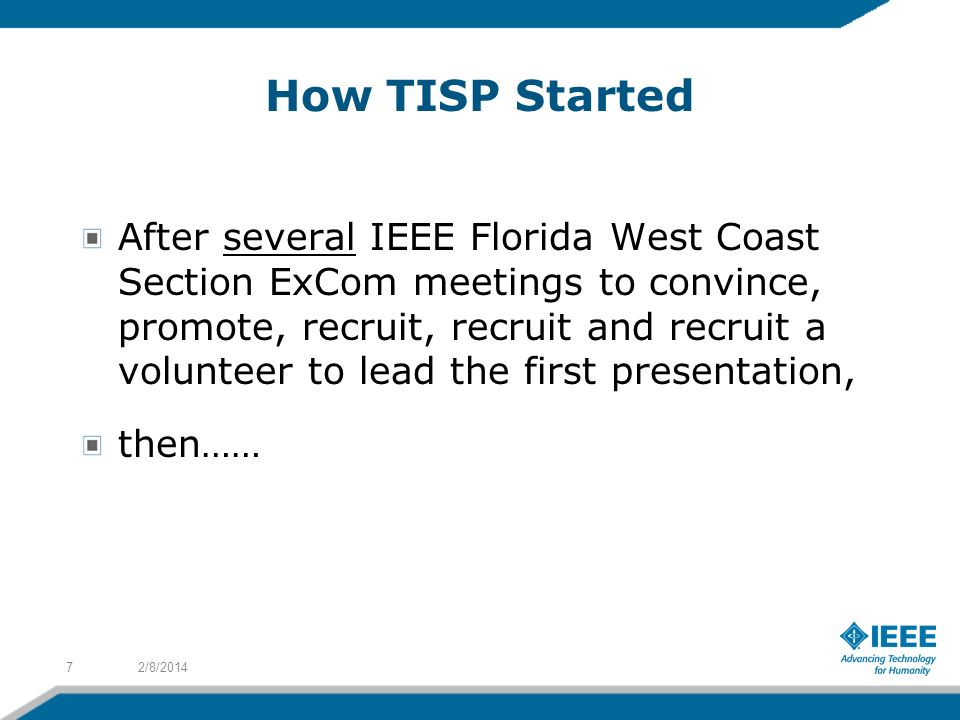 How TISP Started After several IEEE Florida West Coast Section ExCom meetings to convince, promote, recruit, recruit and recruit a volunteer to lead t