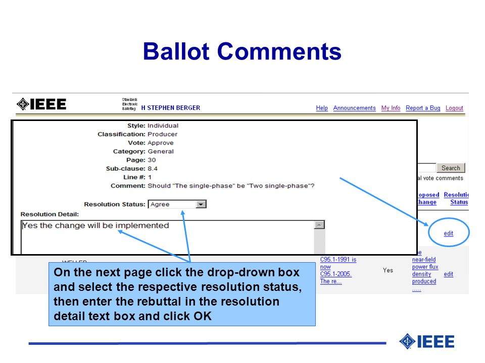 Ballot Comments On the next page click the drop-drown box and select the respective resolution status, then enter the rebuttal in the resolution detail text box and click OK