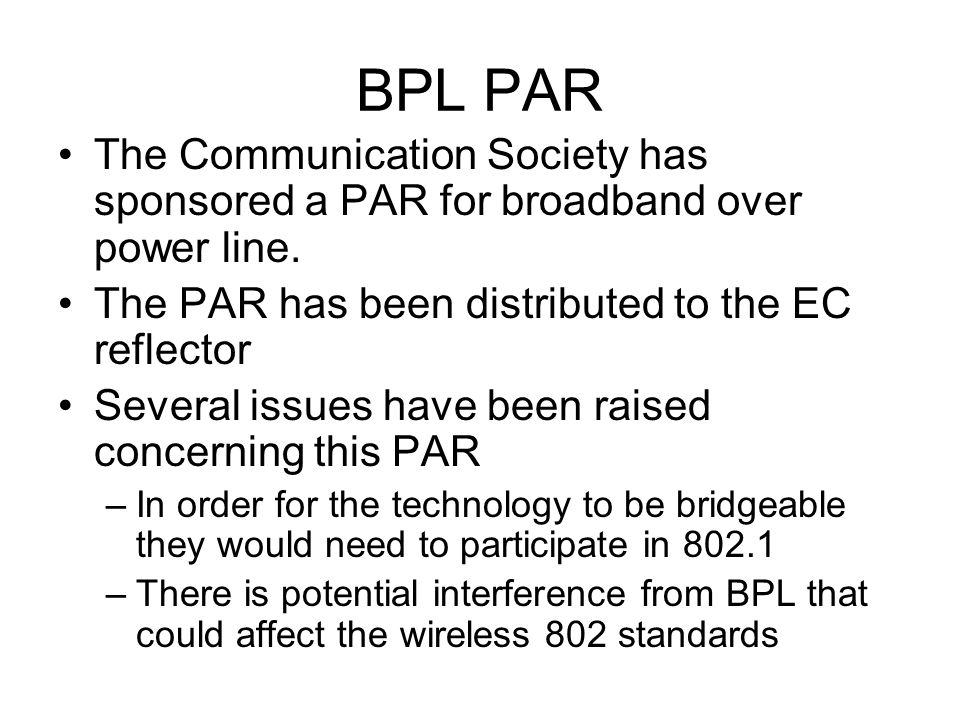BPL PAR The Communication Society has sponsored a PAR for broadband over power line.